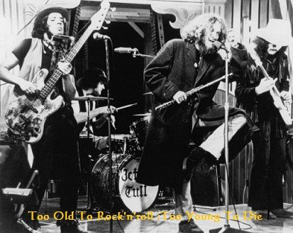 Too Old To Rock'n'roll :Too Young To Die ! - Jethro Tull