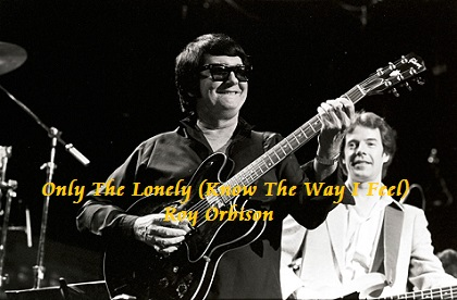 Only The Lonely (Know The Way I Feel) - Roy Orbison