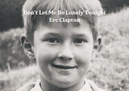 Don't Let Me Be Lonely Tonight - Eric Clapton