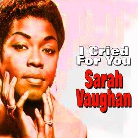 Sarah Vaughan(I Cried for You)