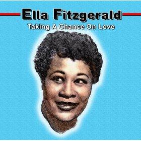 Ella Fitzgerald(Taking a Chance on Love)