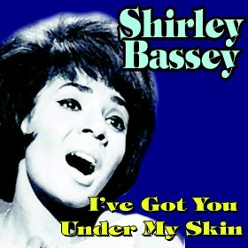 Shirley Bassey(I've Got You Under My Skin)