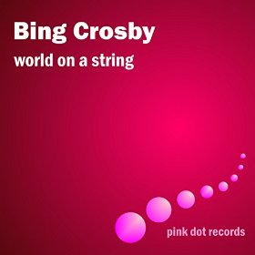 Bing Crosby(I've Got The World on a String)