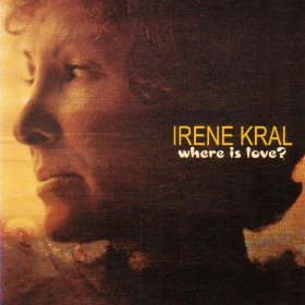Irene Kral(Where is Love?)