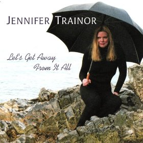 Jennifer Trainor(Let's Get Away from It All)