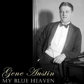 Gene Austin(My Blue Heaven)