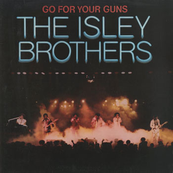 SL_ISLEY BROTHERS_GO FOR YOUR GUNS_201505